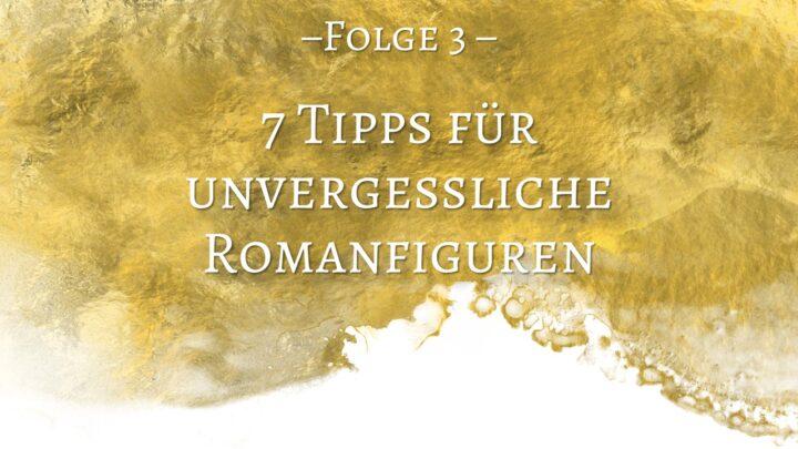 Romane schreiben für Anfänger 3: Sieben Tipps für unvergessliche Romanfiguren