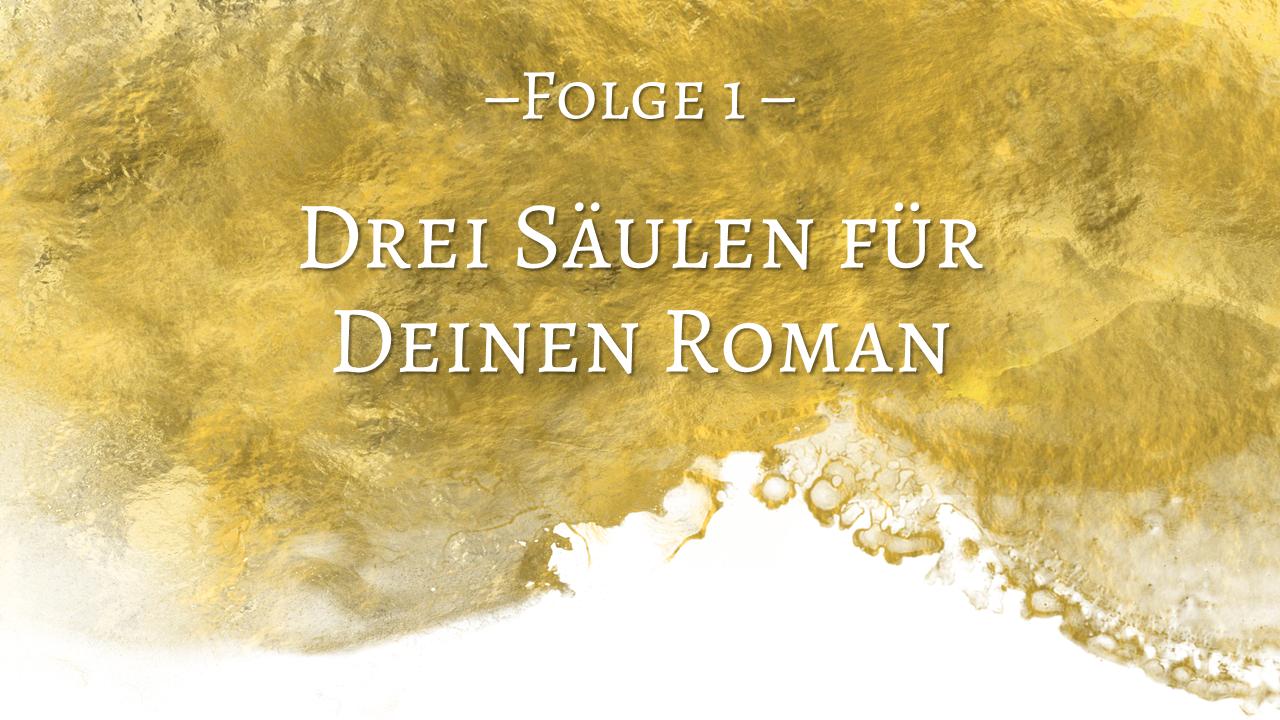 Romane schreiben für Anfänger 1: Drei Säulen für Deinen Roman